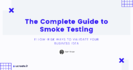 The Complete Guide to Smoke Testing - ucreate Blog